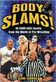Body Slams!: In-Your-Face Insults from the World of Pro Wrestling