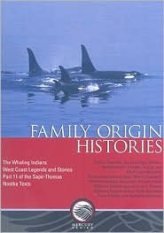 Family Origin Histories: The Whaling Indians, West Coast Legends and Stories: Part 11 of the Sapir-Thomas Nootka Texts