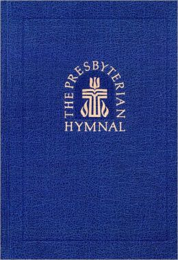 The Presbyterian Hymnal: Hymns, Psalms, and Spiritual Songs