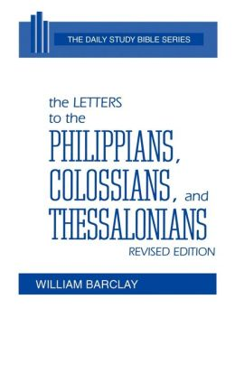 The Letters To The Philippians, Colossians, And Thessalonians