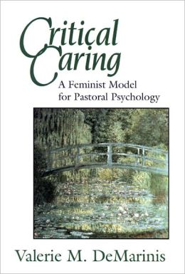 Critical Caring: A Feminist Model for Pastoral Psychology