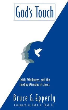 God's Touch: Faith, Wholeness and the Healing Miracles of Jesus