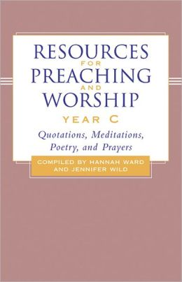 Resources for Preaching and Worship-Year C: Quotations, Meditations, Poetry, and Prayers