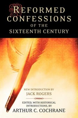 Reformed Confessions Of The 16th Century