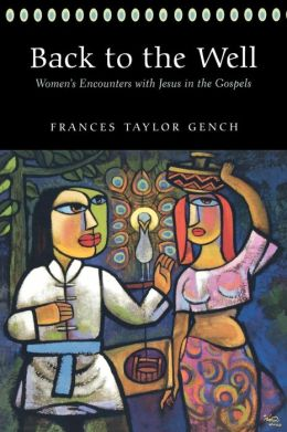 Back to the Well: Women's Encounters with Jesus in the Gospels