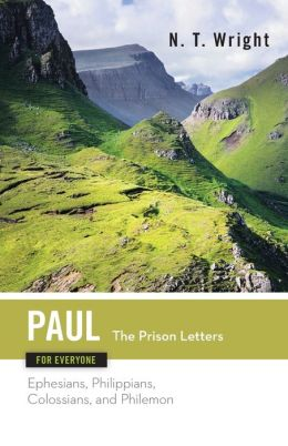 Paul for Everyone, The Prison Letters: Ephesians, Philippians, Colossians, and Philemon