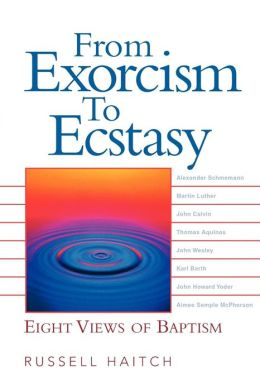From Exorcism to Ecstasy: Eight Views of Baptism