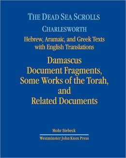 The Dead Sea Scrolls: Damascus Document Fragments, Some Works of the Torah, and Related Documents