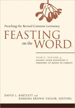 Feasting on the Word: Year C, Vol. 4: Season After Pentecost 2 (Propers 17-Reign of Christ)