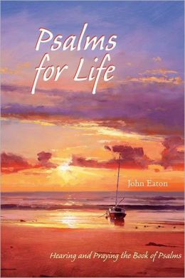 Psalms for Life: Hearing and Praying the Book of Psalms