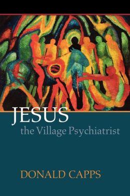 Jesus The Village Psychiatrist