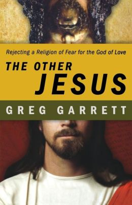 The Other Jesus: Rejecting a Religion of Fear for the God of Love
