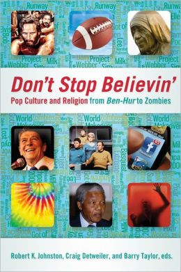Don't Stop Believin': Pop Culture and Religion from <i>Ben-Hur</i> to Zombies