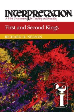 First and Second Kings: Interpretation: A Bible Commentary for Teaching and Preaching
