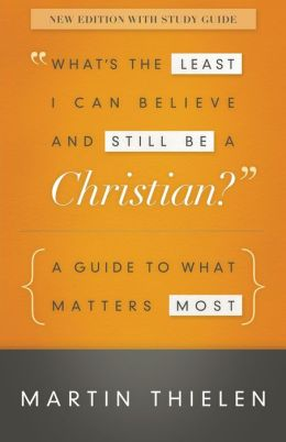 What's the Least I Can Believe and Still Be a Christian? New Edition with Study Guide: A Guide to What Matters Most