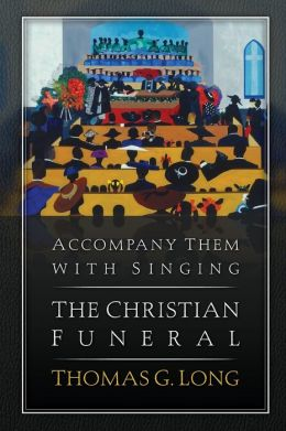 Accompany Them with Singing: The Christian Funeral