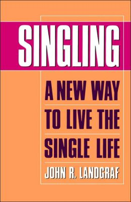 Singling: A New Way to Live the Single Life