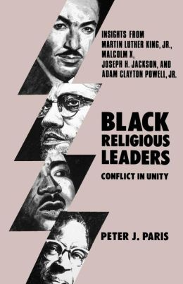 Black Religious Leaders: Conflict in Unity - Insights from Martin Luther King, Jr. , Malcolm X, Joseph H. Jackson, and Adam Clayton Powell, Jr.