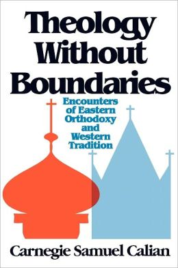 Theology Without Boundaries: Encounters of Eastern Orthodoxy and Western Tradition