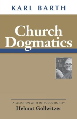 Church Dogmatics: A Selection