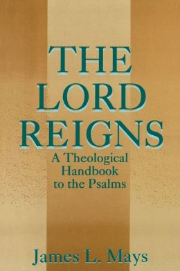 The Lord Reigns: A Theological Handbook to the Psalms