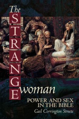 The Strange Woman: Power and Sex in the Bible