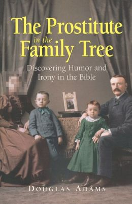 Prostitute in the Family Tree: Discovering Humor and Irony in the Bible