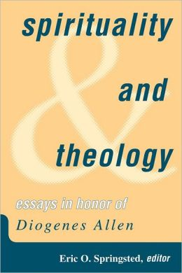 Spirituality and Theology: Essays in Honor of Diogenes Allen