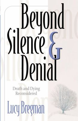 Beyond Silence and Denial: Death and Dying Reconsidered