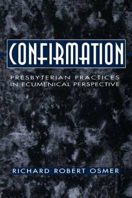 Confirmation: Presbyterian Practices in Ecumenical Perspective