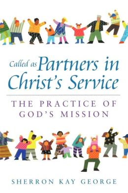 Called as Partners in Christ's Service: The Practice of God's Mission