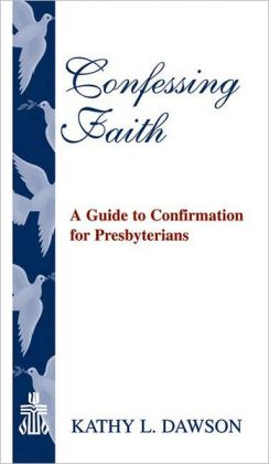 Confessing Faith: A Guide to Confirmation for Presbyterians