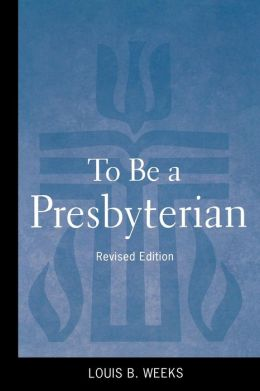 To Be a Presbyterian, Revised Edition (Revised)