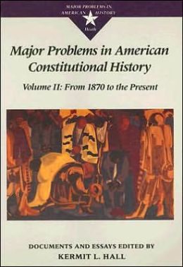 Major Problems in American Constitutional History: Volume II: From 1870 to the Present