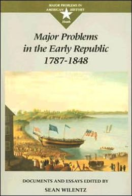 Major Problems in the Early Republic, 1787-1848: Documents and Essays