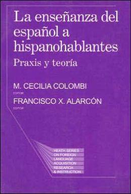 La Ensenanaza Del Espanol a Hispanohablantes: Praxis y Teoria