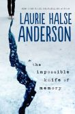 Book Cover Image. Title: The Impossible Knife of Memory, Author: Laurie Halse Anderson