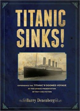 Titanic Sinks!: Experience the Titanic's Doomed Voyage in this Unique Presentation of Fact andFiction Barry Denenberg