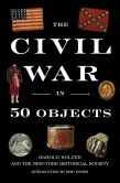 Book Cover Image. Title: The Civil War in Fifty Objects, Author: Harold Holzer