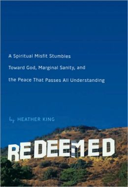 Redeemed: A Spiritual Misfit Stumbles Toward God, Marginal Sanity, and the Peace that Passes All Understanding
