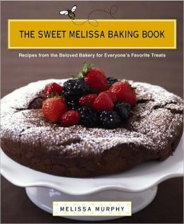 Sweet Melissa Baking Book: Recipes from the Beloved Bakery for Everyone's Favorite Treats