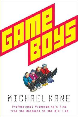 Game Boys: Professional Videogaming's Rise from the Basement to the Big Time