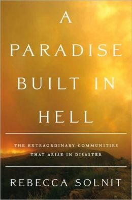 A Paradise Built in Hell: The Extraordinary Communities That Arise in Disasters
