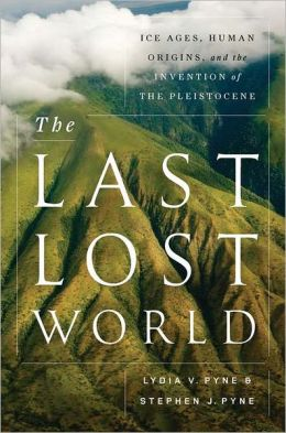 The Last Lost World: Ice Ages, Human Origins, and the Invention of the Pleistocene