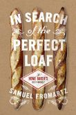 Book Cover Image. Title: In Search of the Perfect Loaf:  A Home Baker's Odyssey, Author: Samuel Fromartz