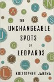 Book Cover Image. Title: The Unchangeable Spots of Leopards:  A Novel, Author: Kristopher Jansma