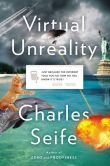 Book Cover Image. Title: Virtual Unreality:  Just Because the Internet Told You, How Do You Know It's True?, Author: Charles Seife