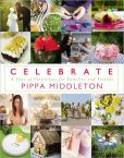Book Cover Image. Title: Celebrate:  A Year of Festivities for Families and Friends, Author: Pippa Middleton