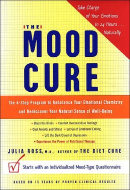 The Mood Cure: The 4 Step Program to Rebalance Your Emotional Chemistry and Rediscover Your Natural Sense of Well-Being