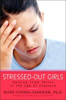 Stressed-Out Girls: Helping Them Thrive in the Age of Pressure